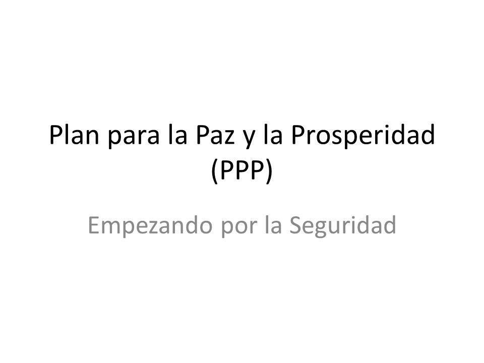 Plan para la Paz y la Prosperidad (PPP) Empezando por la Seguridad