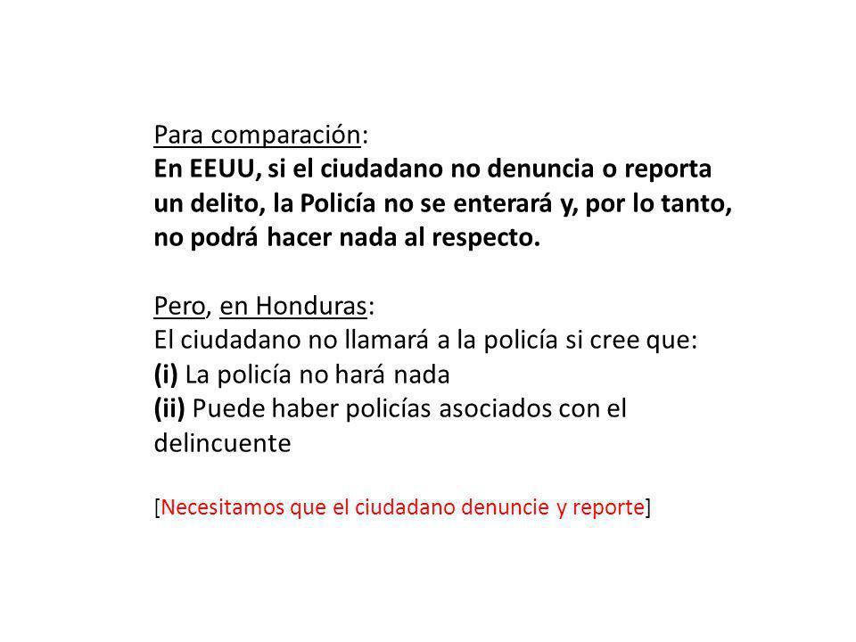 Para comparación: En EEUU, si el ciudadano no denuncia o reporta un delito, la Policía no se enterará y, por lo tanto, no podrá hacer nada al respecto