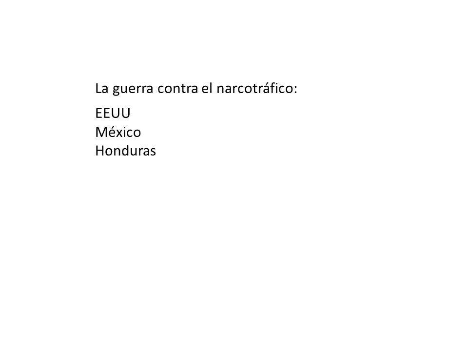 La guerra contra el narcotráfico: EEUU México Honduras