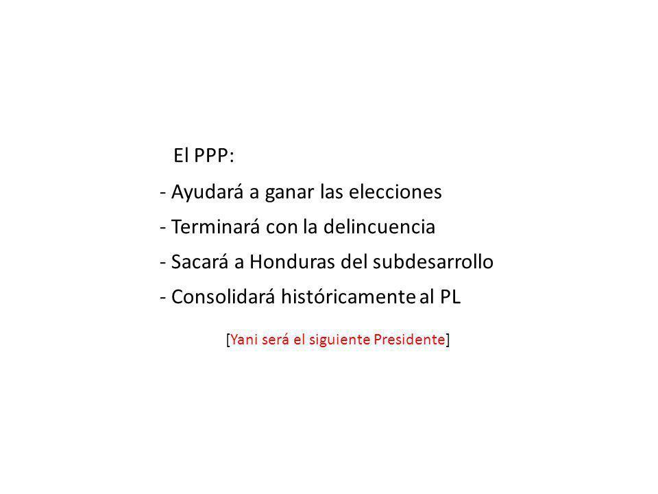 --El PPP: - Ayudará a ganar las elecciones - Terminará con la delincuencia - Sacará a Honduras del subdesarrollo - Consolidará históricamente al PL [Y