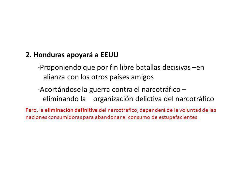 2. Honduras apoyará a EEUU -Proponiendo que por fin libre batallas decisivas –en...alianza con los otros países amigos -Acortándose la guerra contra e