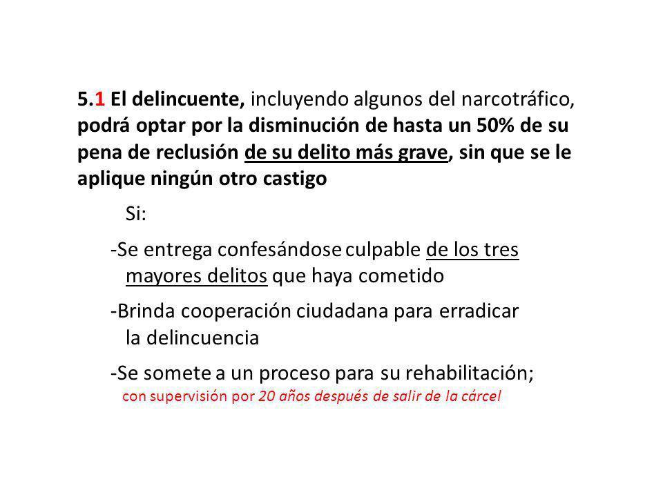 5.1 El delincuente, incluyendo algunos del narcotráfico, podrá optar por la disminución de hasta un 50% de su pena de reclusión de su delito más grave
