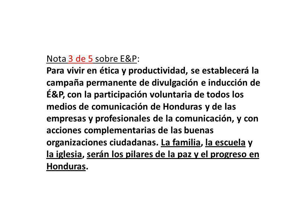 Nota 3 de 5 sobre E&P: Para vivir en ética y productividad, se establecerá la campaña permanente de divulgación e inducción de É&P, con la participación voluntaria de todos los medios de comunicación de Honduras y de las empresas y profesionales de la comunicación, y con acciones complementarias de las buenas organizaciones ciudadanas.