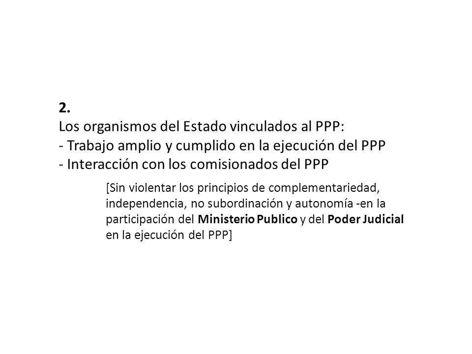 2. Los organismos del Estado vinculados al PPP: - Trabajo amplio y cumplido en la ejecución del PPP - Interacción con los comisionados del PPP [Sin vi