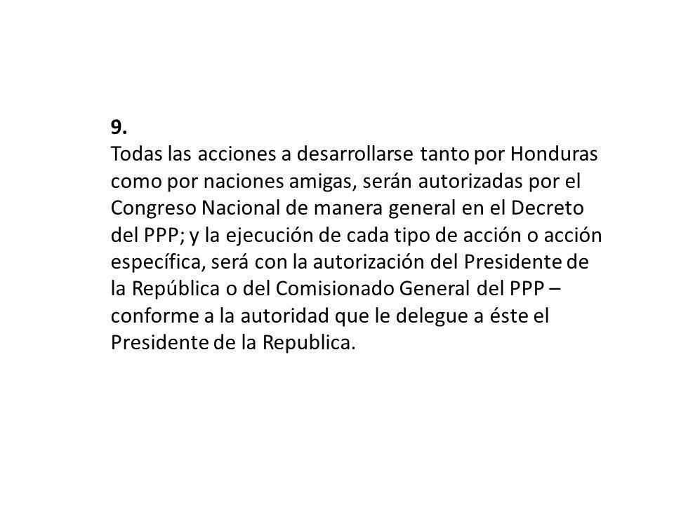 9. Todas las acciones a desarrollarse tanto por Honduras como por naciones amigas, serán autorizadas por el Congreso Nacional de manera general en el