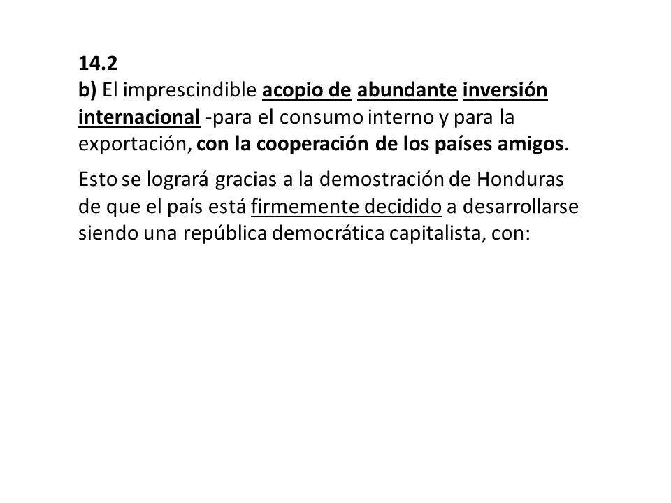 14.2 b) El imprescindible acopio de abundante inversión internacional -para el consumo interno y para la exportación, con la cooperación de los países
