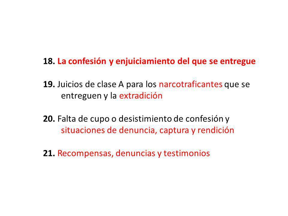 18. La confesión y enjuiciamiento del que se entregue 19. Juicios de clase A para los narcotraficantes que se ……..entreguen y la extradición 20. Falta