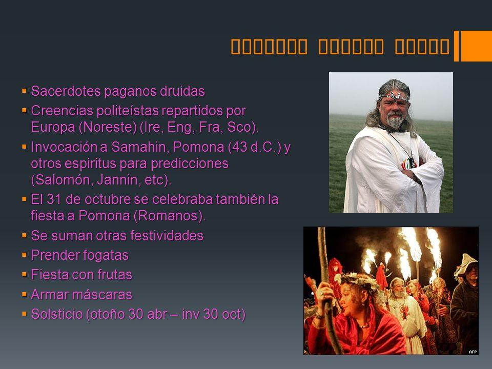 SAMHAIN ORIGEN CELTA Sacerdotes paganos druidas Sacerdotes paganos druidas Creencias politeístas repartidos por Europa (Noreste) (Ire, Eng, Fra, Sco).