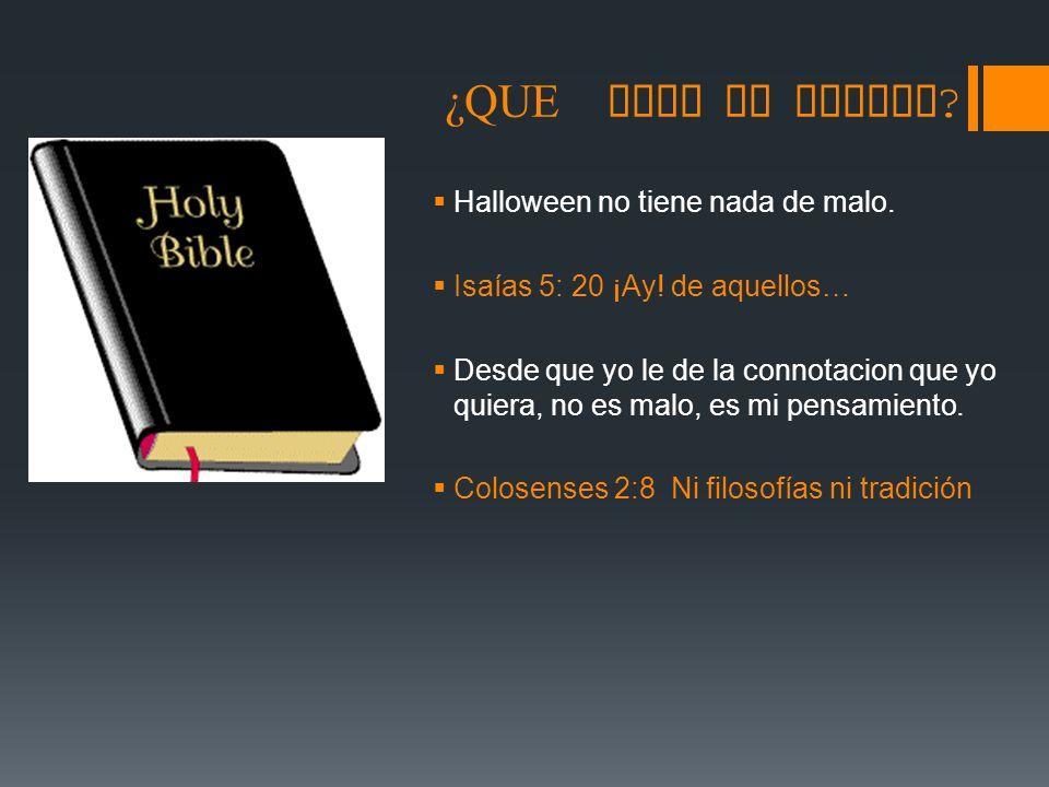 ¿QUE DICE LA BIBLIA ? Halloween no tiene nada de malo. Isaías 5: 20 ¡Ay! de aquellos… Desde que yo le de la connotacion que yo quiera, no es malo, es