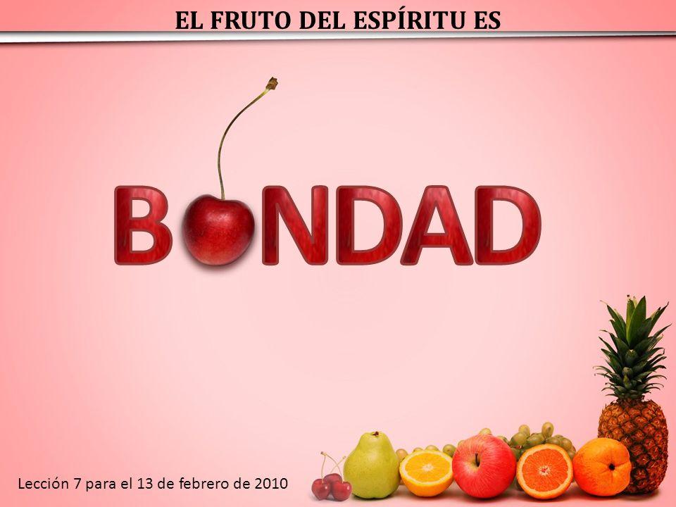 EL FRUTO DEL ESPÍRITU ES Lección 7 para el 13 de febrero de 2010