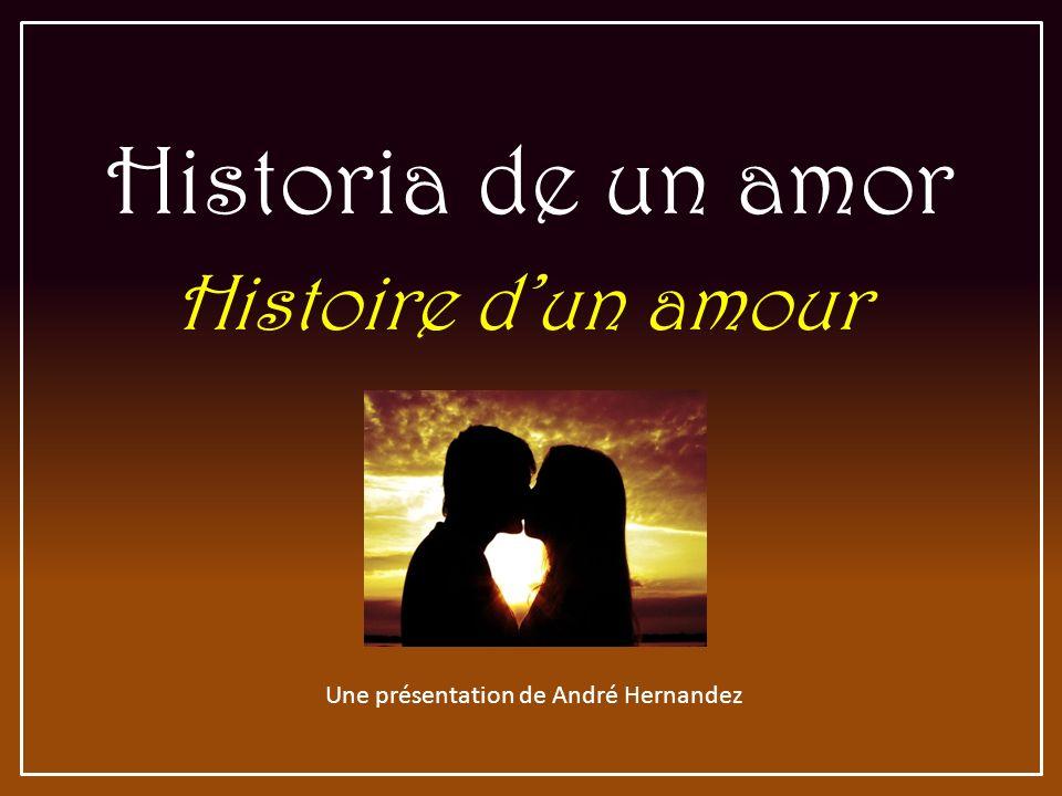 Une présentation de André Hernandez Historia de un amor Histoire dun amour