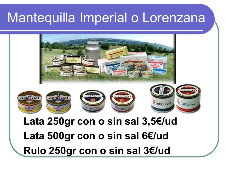 Mantequilla Imperial o Lorenzana Lata 250gr con o sin sal 3,5/ud Lata 500gr con o sin sal 6/ud Rulo 250gr con o sin sal 3/ud