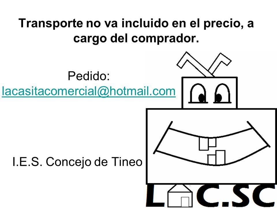 Pedido: lacasitacomercial@hotmail.com lacasitacomercial@hotmail.com I.E.S. Concejo de Tineo Transporte no va incluido en el precio, a cargo del compra