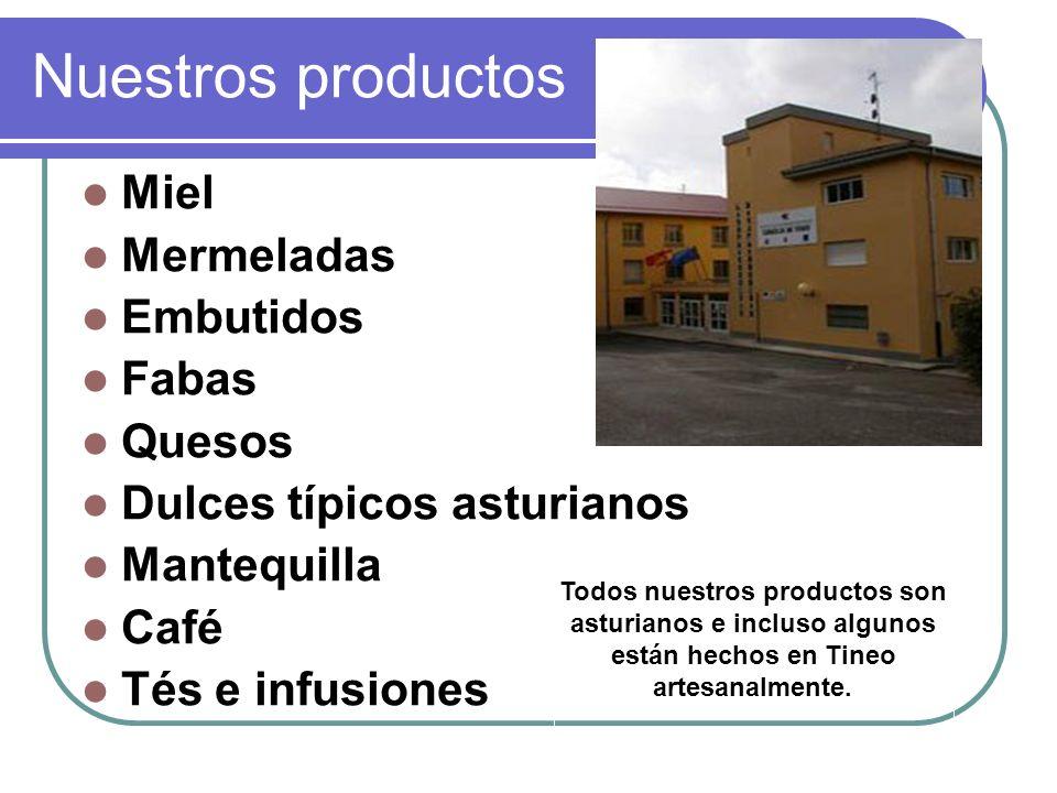 Nuestros productos Miel Mermeladas Embutidos Fabas Quesos Dulces típicos asturianos Mantequilla Café Tés e infusiones Todos nuestros productos son asturianos e incluso algunos están hechos en Tineo artesanalmente.