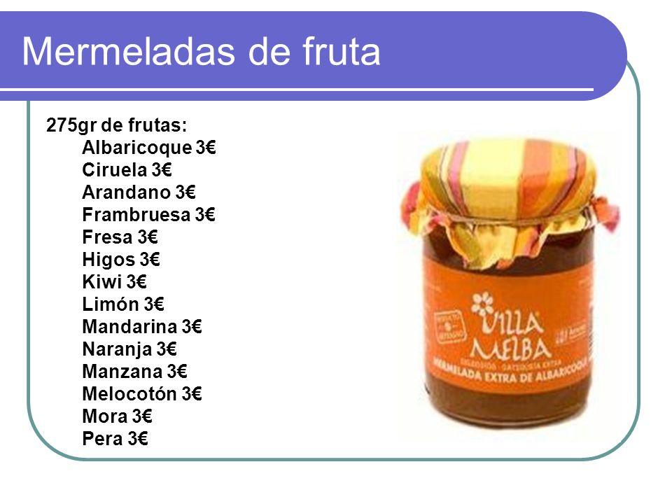 Mermeladas de fruta 275gr de frutas: Albaricoque 3 Ciruela 3 Arandano 3 Frambruesa 3 Fresa 3 Higos 3 Kiwi 3 Limón 3 Mandarina 3 Naranja 3 Manzana 3 Melocotón 3 Mora 3 Pera 3