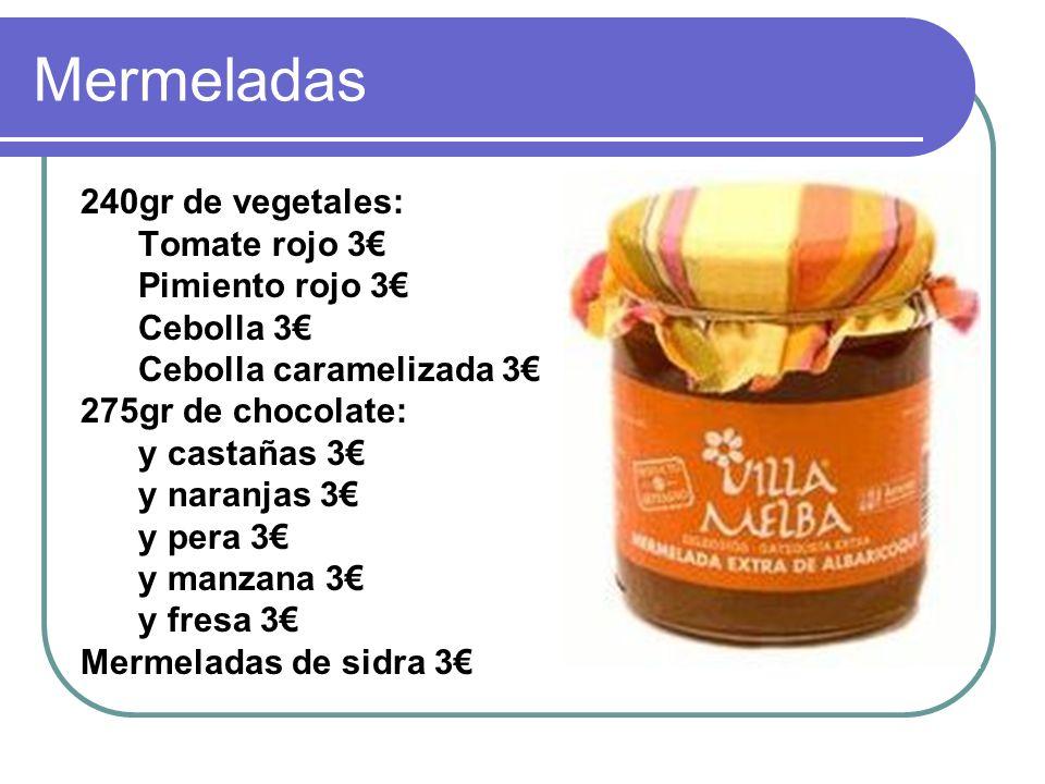 Mermeladas 240gr de vegetales: Tomate rojo 3 Pimiento rojo 3 Cebolla 3 Cebolla caramelizada 3 275gr de chocolate: y castañas 3 y naranjas 3 y pera 3 y manzana 3 y fresa 3 Mermeladas de sidra 3