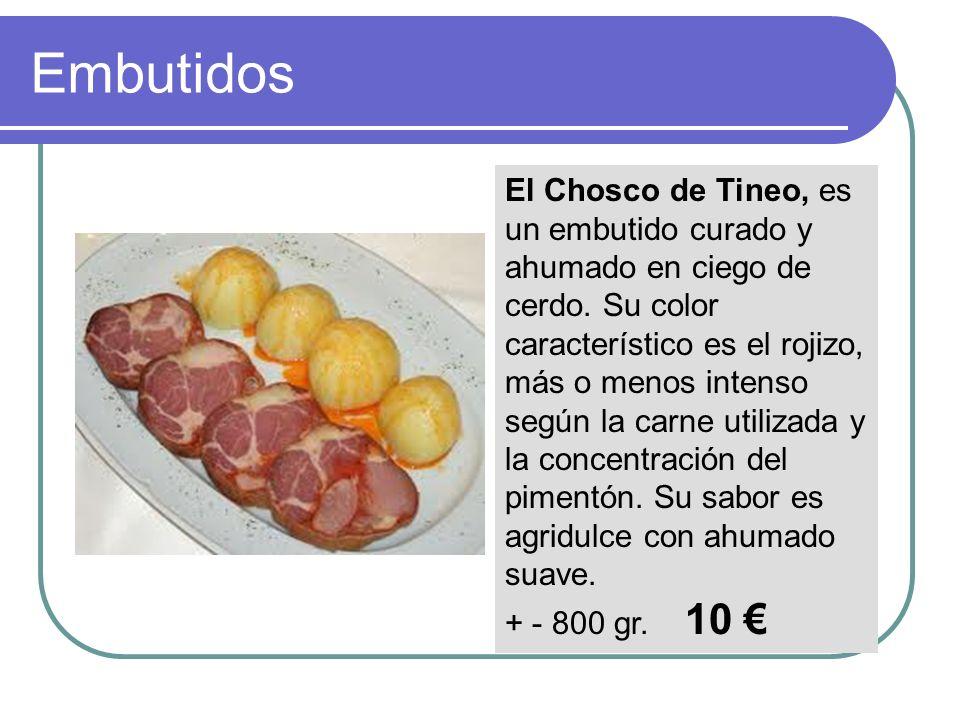 El Chosco de Tineo, es un embutido curado y ahumado en ciego de cerdo. Su color característico es el rojizo, más o menos intenso según la carne utiliz