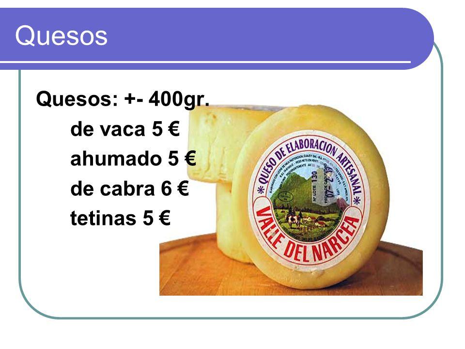 Quesos Quesos: +- 400gr. de vaca 5 ahumado 5 de cabra 6 tetinas 5