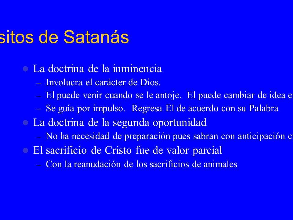 Los Propósitos de Satanás La doctrina de la inminencia – Involucra el carácter de Dios. – El puede venir cuando se le antoje. El puede cambiar de idea