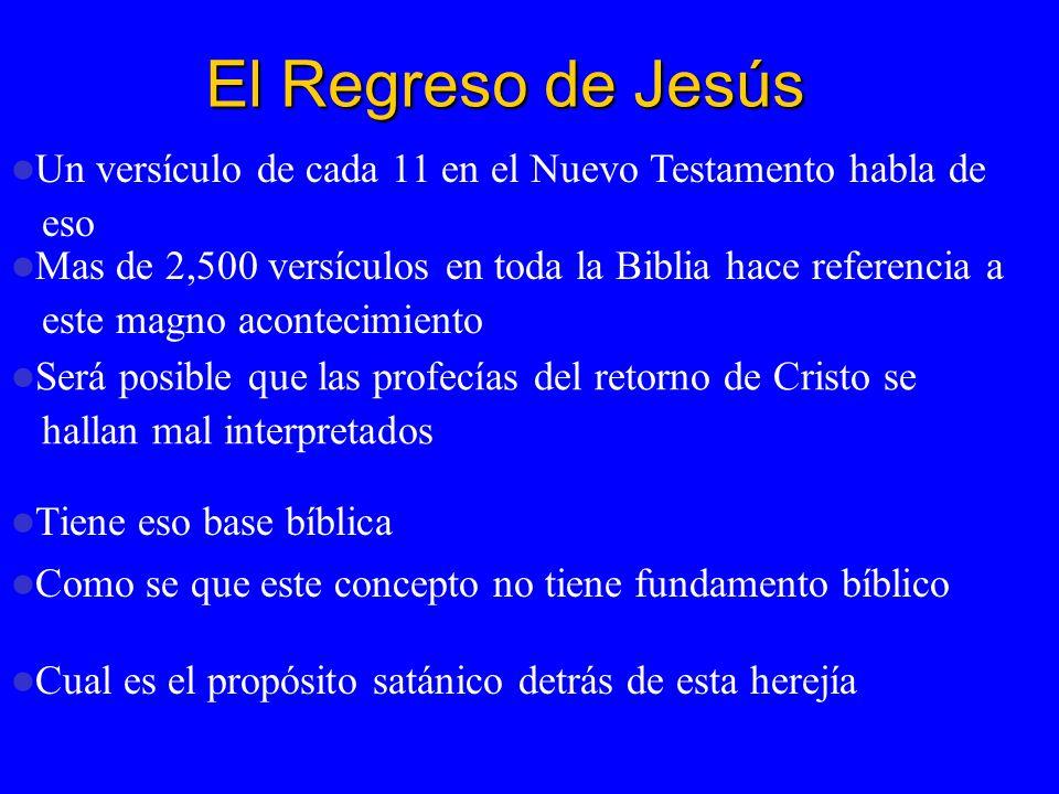 El Regreso de Jesús Un versículo de cada 11 en el Nuevo Testamento habla de eso Mas de 2,500 versículos en toda la Biblia hace referencia a este magno