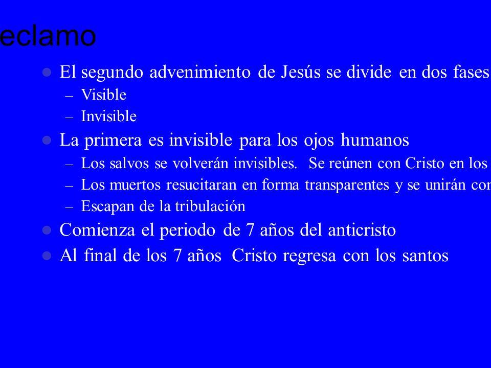 Reclamo El segundo advenimiento de Jesús se divide en dos fases – Visible – Invisible La primera es invisible para los ojos humanos – Los salvos se vo