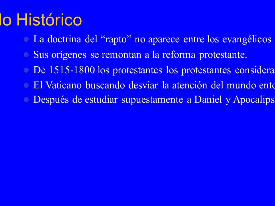 Fondo Histórico La doctrina del rapto no aparece entre los evangélicos sino hasta después de 1830 Sus orígenes se remontan a la reforma protestante. D