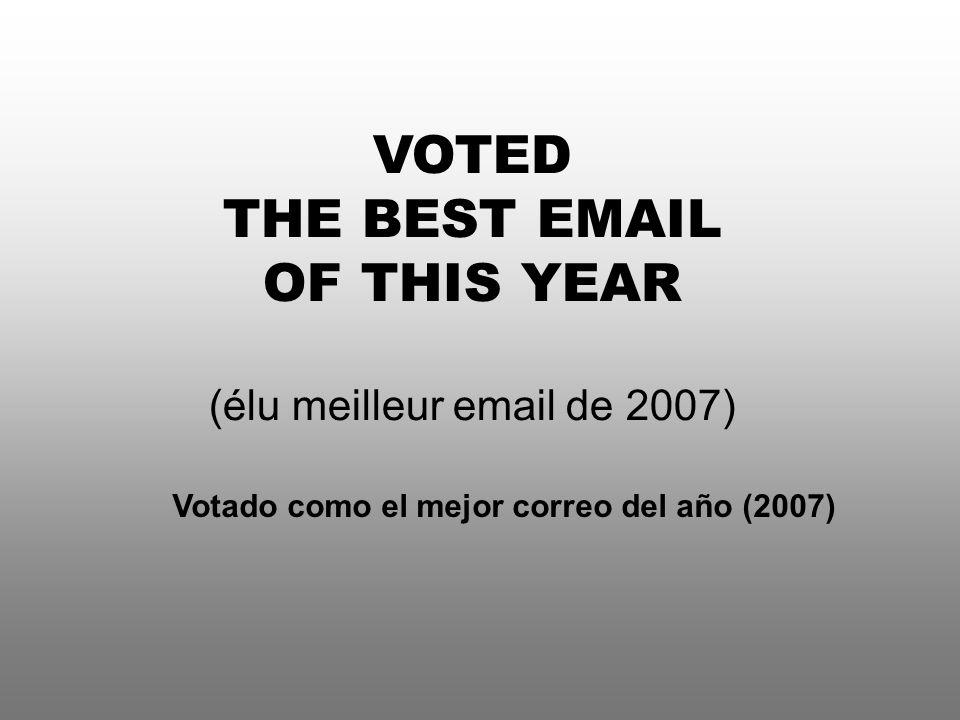 VOTED THE BEST EMAIL OF THIS YEAR (élu meilleur email de 2007) Votado como el mejor correo del año (2007)