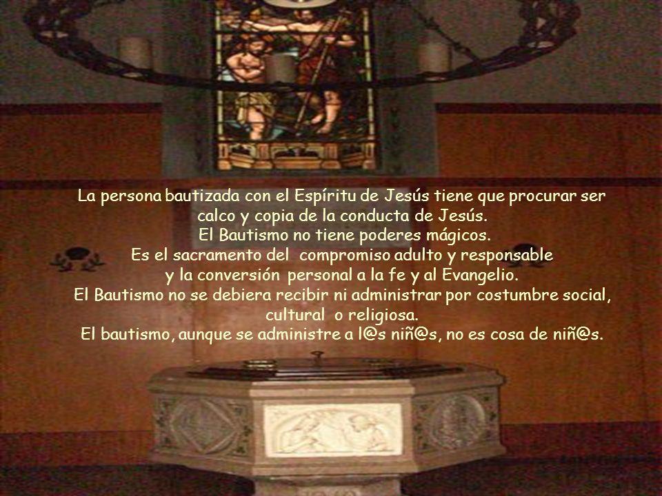 La persona bautizada con el Espíritu de Jesús tiene que procurar ser calco y copia de la conducta de Jesús.