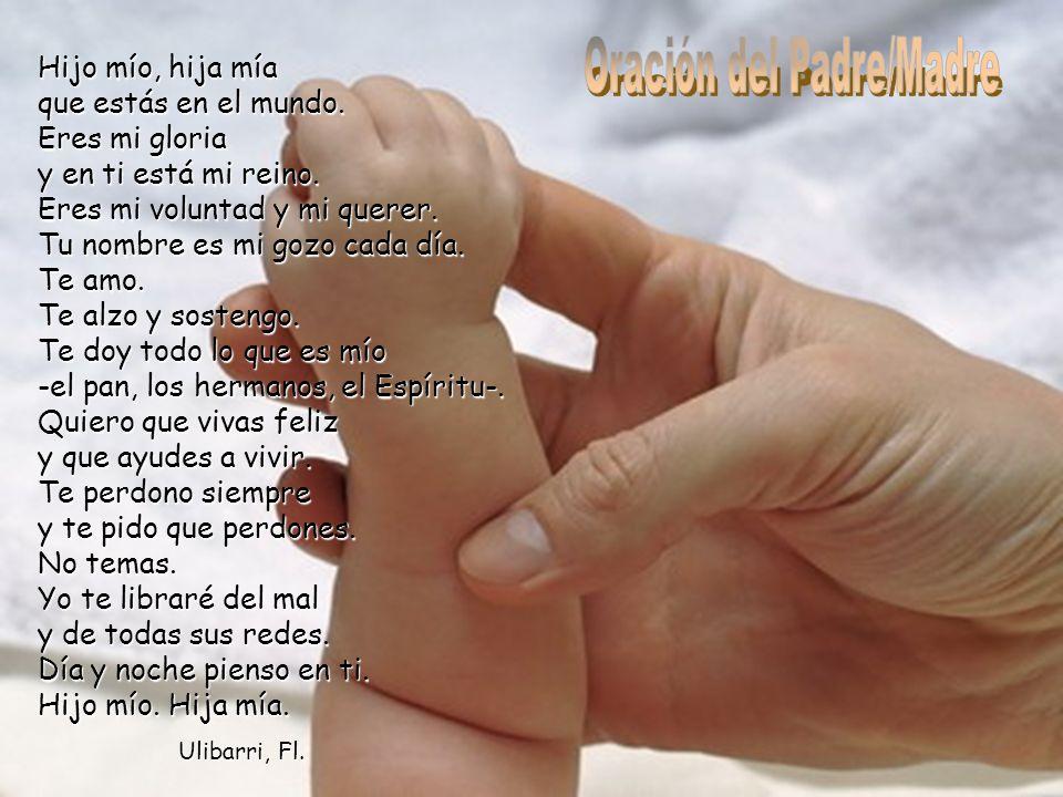 Hijo mío, hija mía que estás en el mundo.Eres mi gloria y en ti está mi reino.