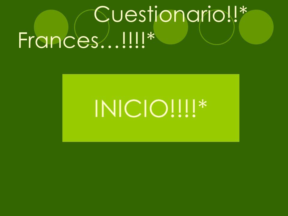 Cuestionario!!* Frances…!!!!* INICIO!!!!*