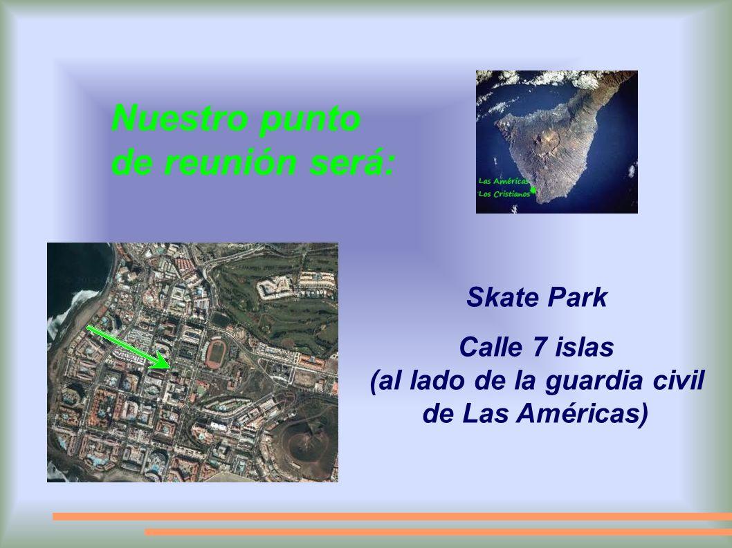 Nuestro punto de reunión será: Skate Park Calle 7 islas (al lado de la guardia civil de Las Américas)