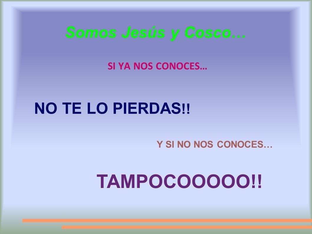 Somos Jesús y Cosco… SI YA NOS CONOCES… TAMPOCOOOOO!! NO TE LO PIERDAS !! Y SI NO NOS CONOCES…