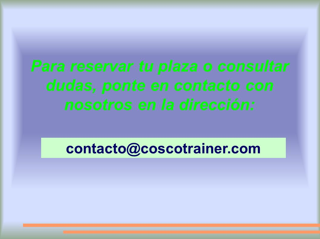Para reservar tu plaza o consultar dudas, ponte en contacto con nosotros en la dirección: contacto@coscotrainer.com