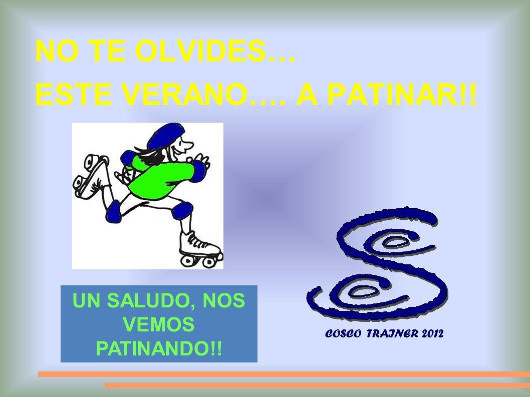 NO TE OLVIDES… ESTE VERANO…. A PATINAR!! COSCO TRAINER 2012 UN SALUDO, NOS VEMOS PATINANDO!!