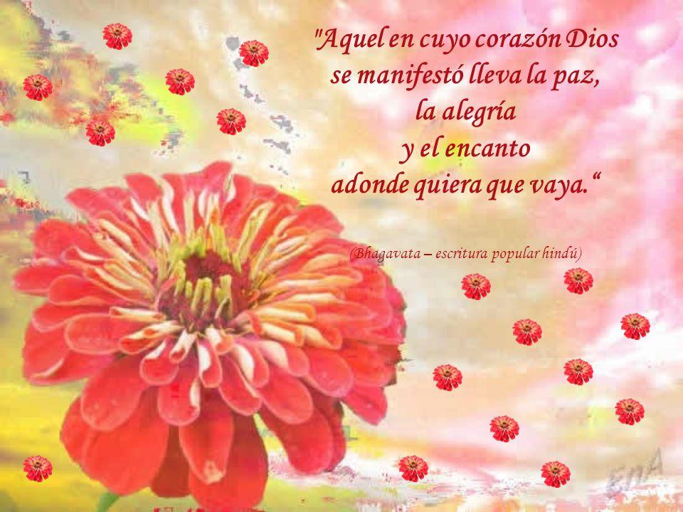 Aquel en cuyo corazón Dios se manifestó lleva la paz, la alegría y el encanto adonde quiera que vaya.