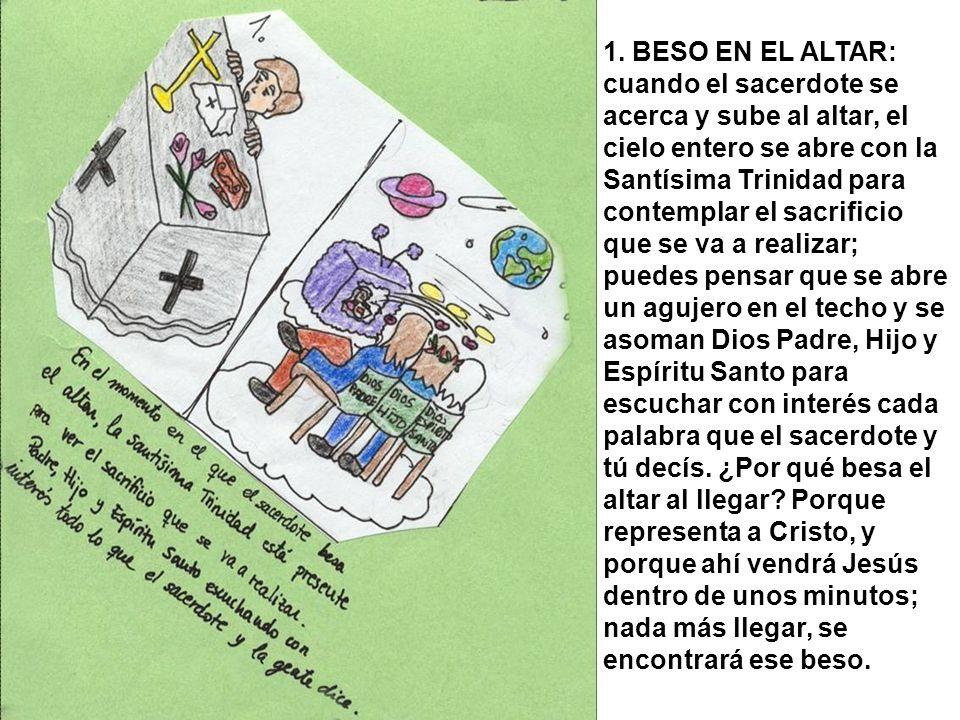 1. BESO EN EL ALTAR: cuando el sacerdote se acerca y sube al altar, el cielo entero se abre con la Santísima Trinidad para contemplar el sacrificio qu