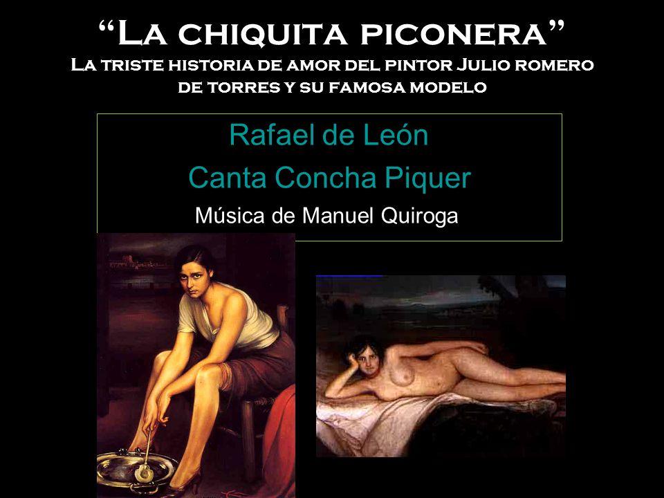 La chiquita piconera La triste historia de amor del pintor Julio romero de torres y su famosa modelo Rafael de León Canta Concha Piquer Música de Manuel Quiroga