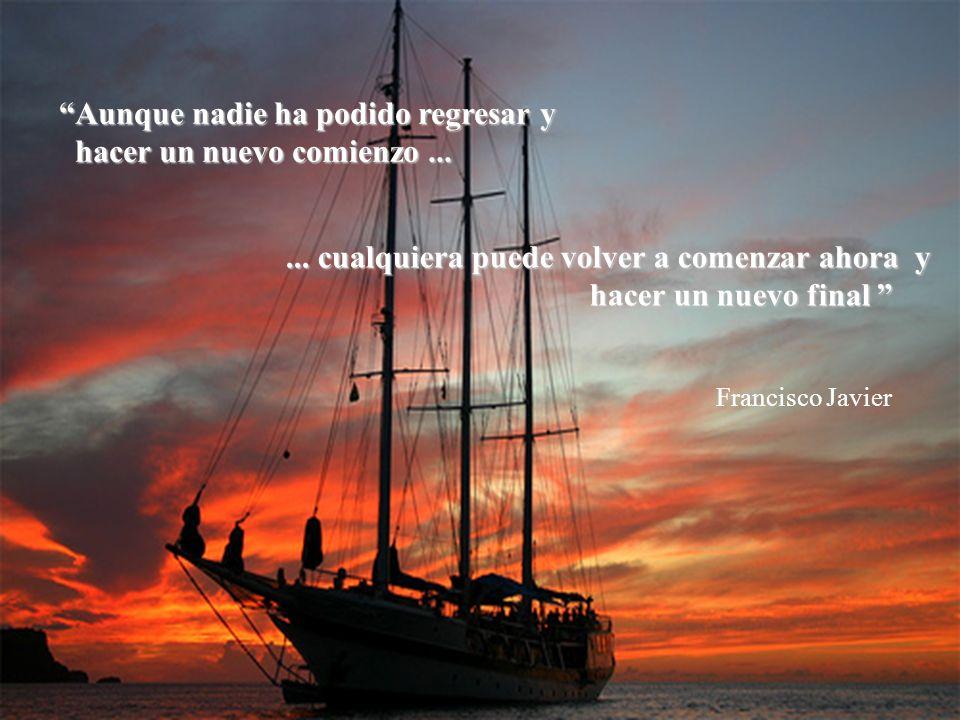 La razón y la pasión, son el timón y la vela, de nuestra alma navegante... de nuestra alma navegante... Khalil Gibram