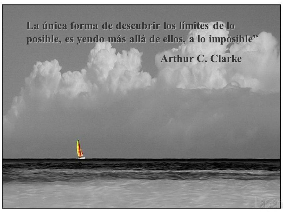 La única forma de descubrir los límites de lo posible, es yendo más allá de ellos, a lo imposible Arthur C.