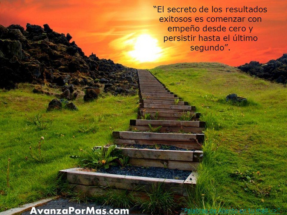 El secreto de los resultados exitosos es comenzar con empeño desde cero y persistir hasta el último segundo.