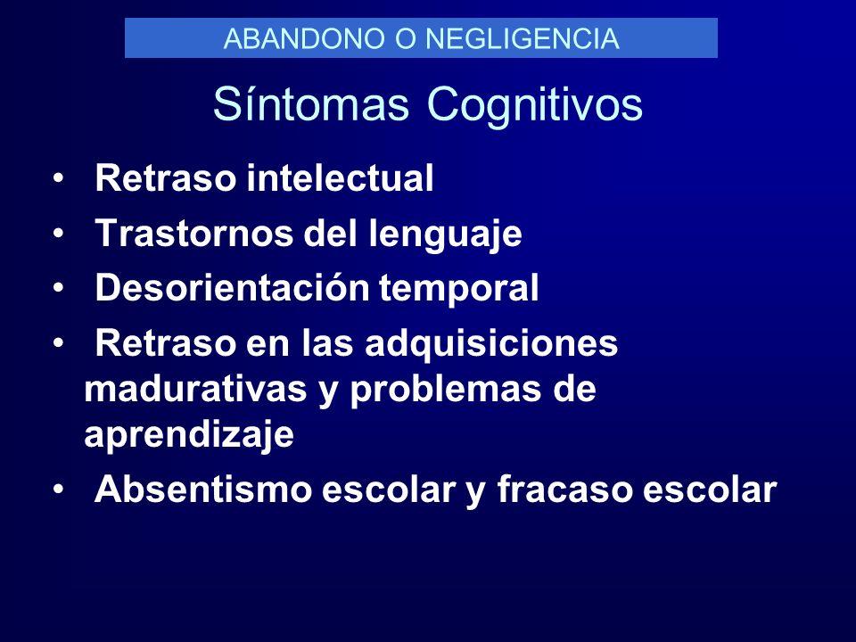 Síntomas Cognitivos Retraso intelectual Trastornos del lenguaje Desorientación temporal Retraso en las adquisiciones madurativas y problemas de aprend