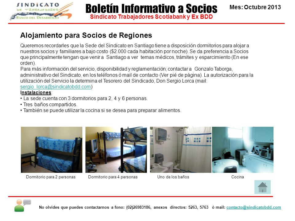 Alojamiento para Socios de Regiones Queremos recordarles que la Sede del Sindicato en Santiago tiene a disposición dormitorios para alojar a nuestros
