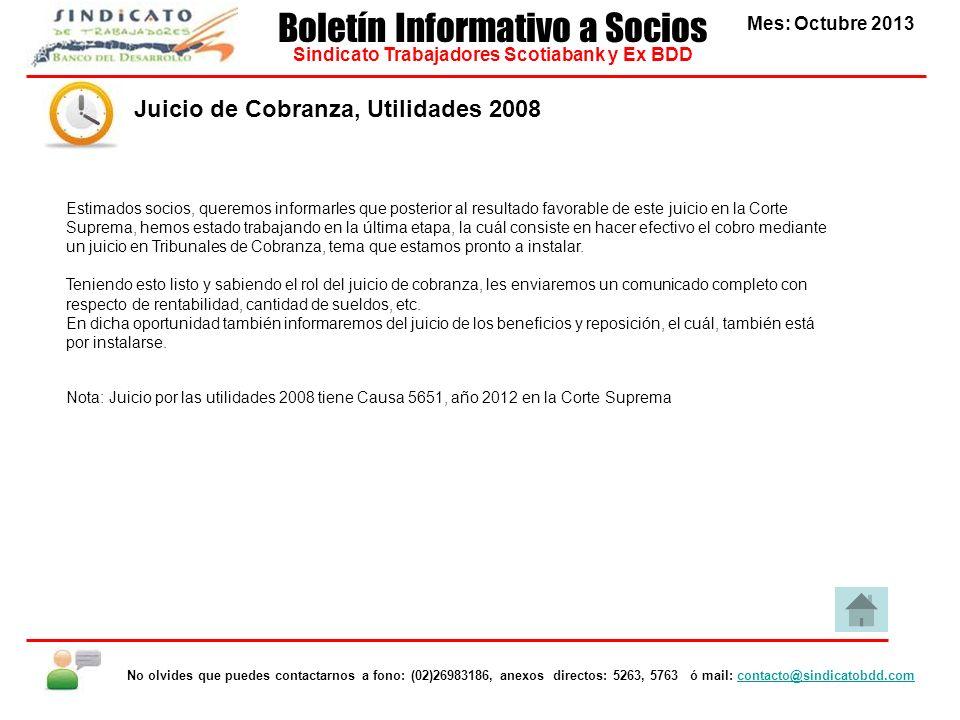 Juicio de Cobranza, Utilidades 2008 Mes: Octubre 2013 Boletín Informativo a Socios Sindicato Trabajadores Scotiabank y Ex BDD No olvides que puedes co