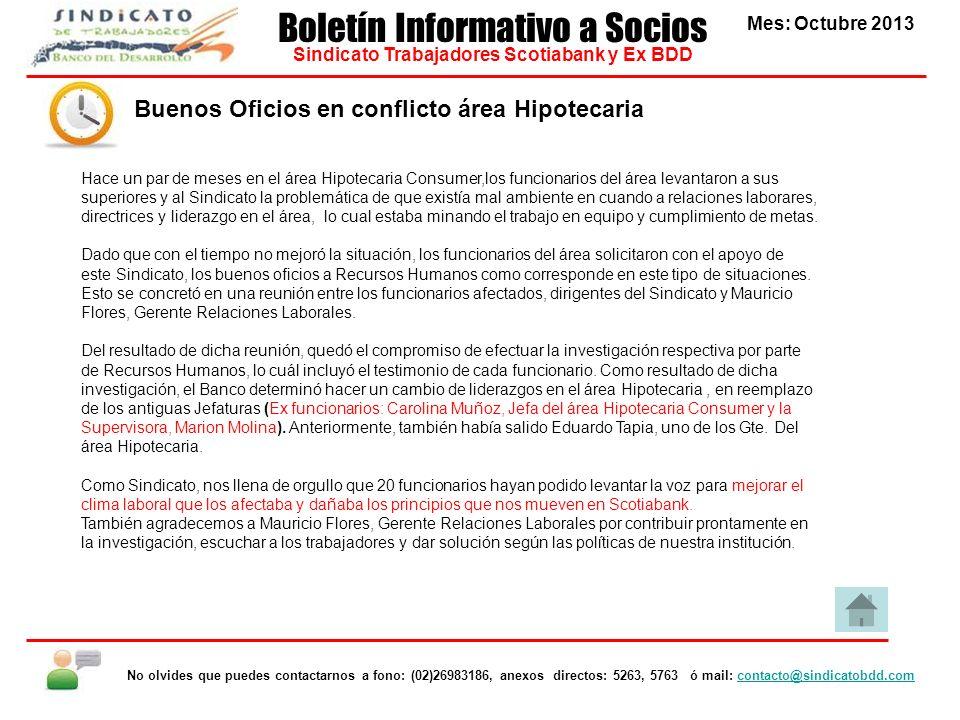 Buenos Oficios en conflicto área Hipotecaria Mes: Octubre 2013 Boletín Informativo a Socios Sindicato Trabajadores Scotiabank y Ex BDD No olvides que