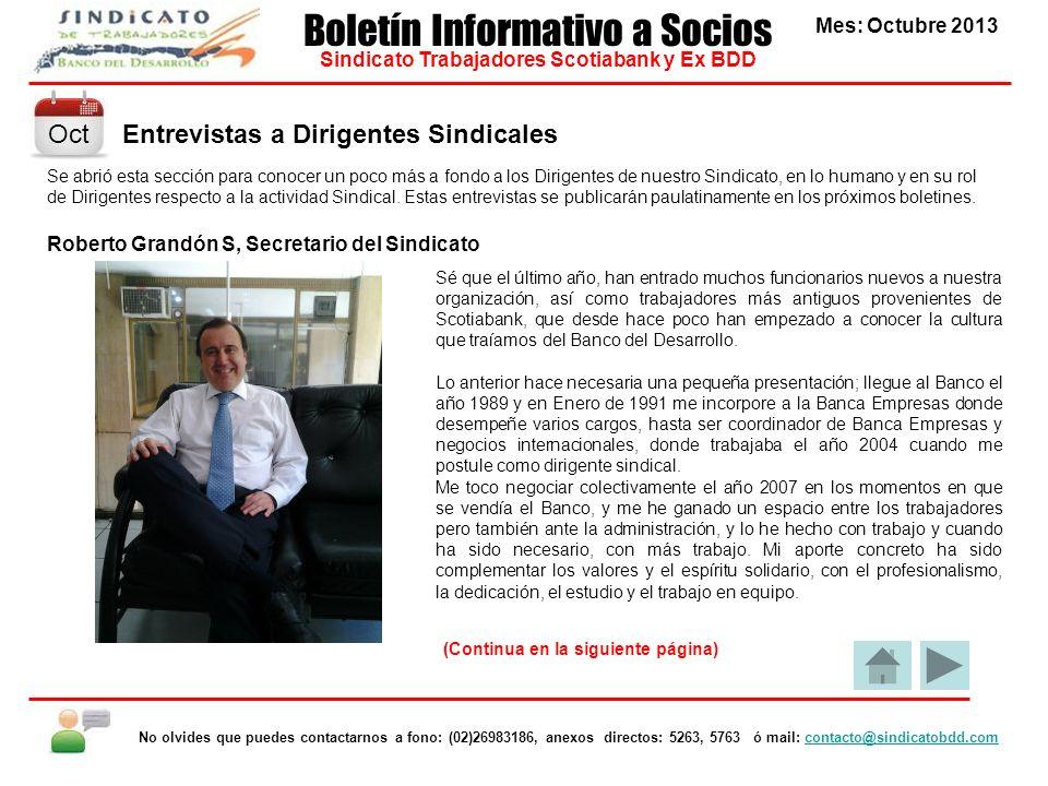 Entrevistas a Dirigentes Sindicales Mes: Octubre 2013 Boletín Informativo a Socios Sindicato Trabajadores Scotiabank y Ex BDD No olvides que puedes co
