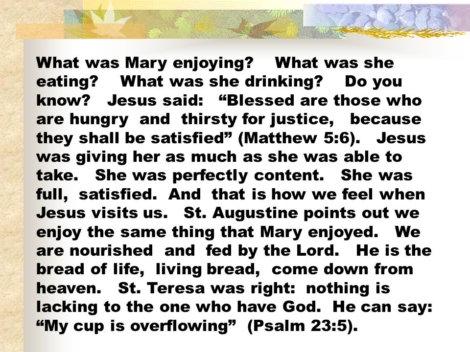 What was Mary enjoying? What was she eating? What was she drinking? Do you know? Jesus said: Blessed are those who are hungry and thirsty for justice,