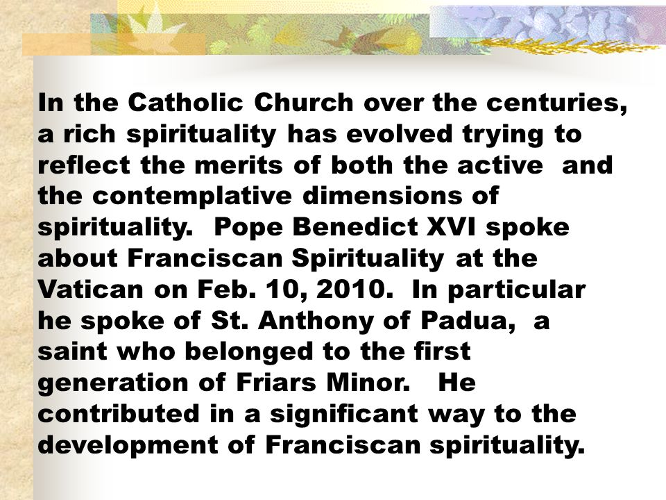 In the Catholic Church over the centuries, a rich spirituality has evolved trying to reflect the merits of both the active and the contemplative dimen
