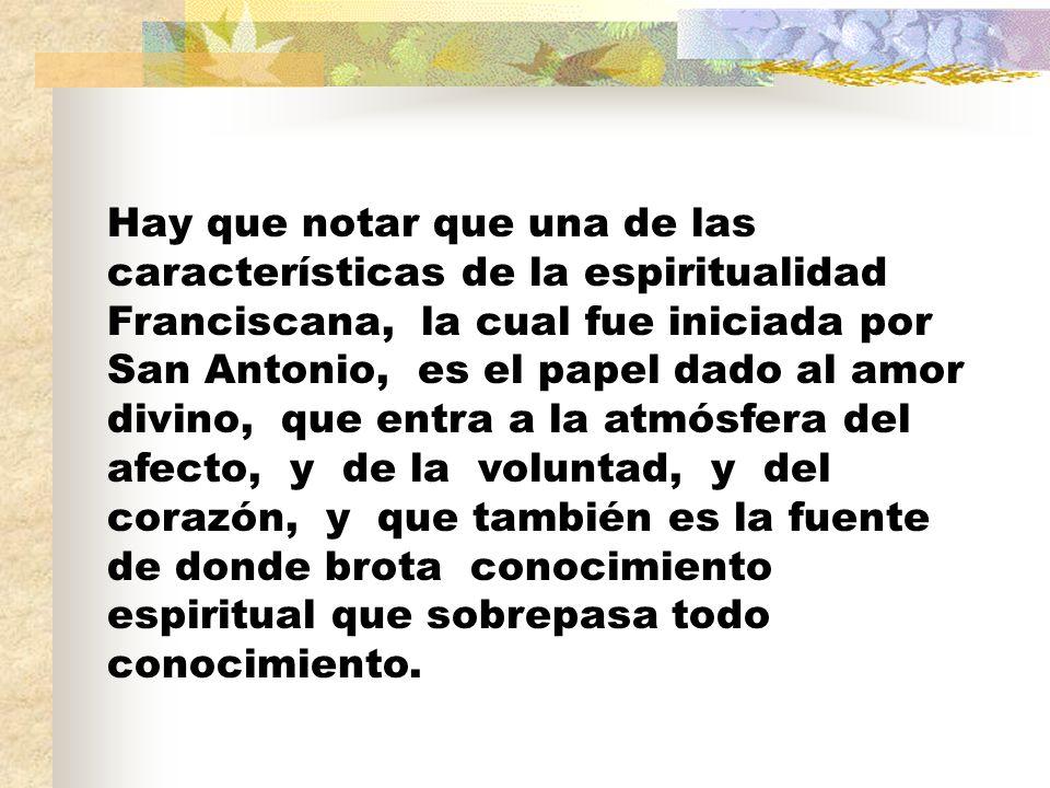 Hay que notar que una de las características de la espiritualidad Franciscana, la cual fue iniciada por San Antonio, es el papel dado al amor divino,