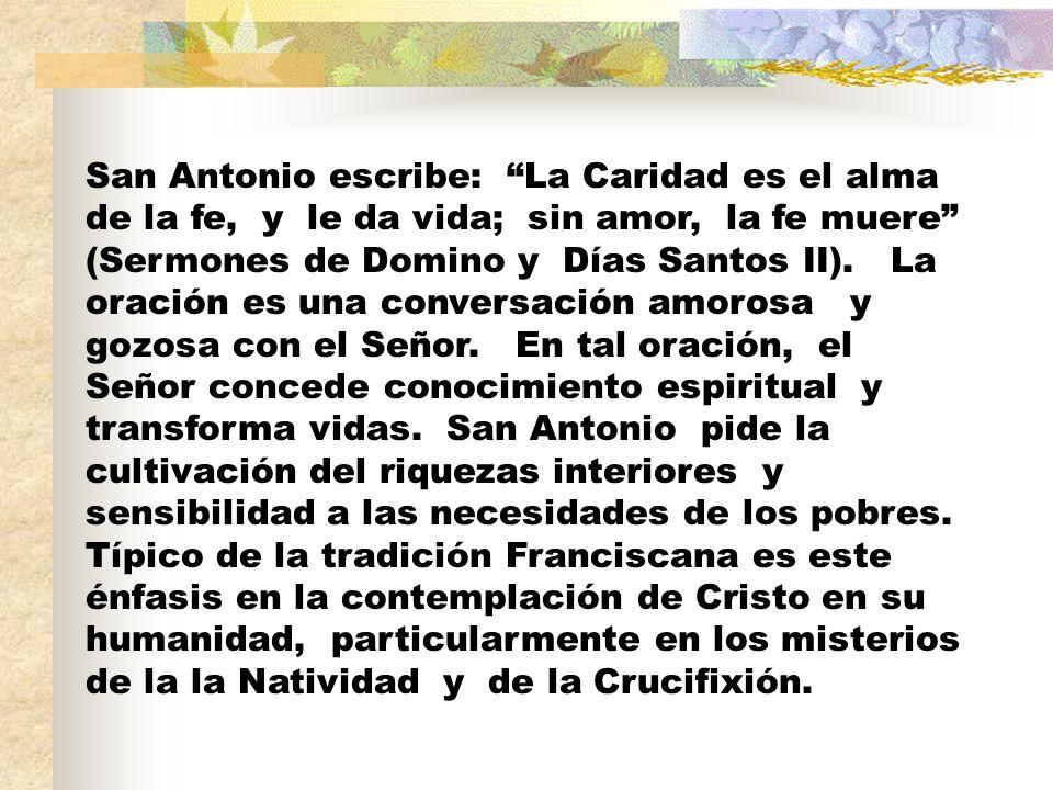 San Antonio escribe: La Caridad es el alma de la fe, y le da vida; sin amor, la fe muere (Sermones de Domino y Días Santos II). La oración es una conv