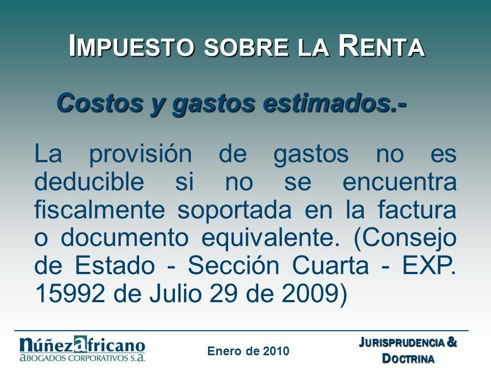 I MPUESTO SOBRE LA R ENTA Costos y gastos estimados.- La provisión de gastos no es deducible si no se encuentra fiscalmente soportada en la factura o documento equivalente.
